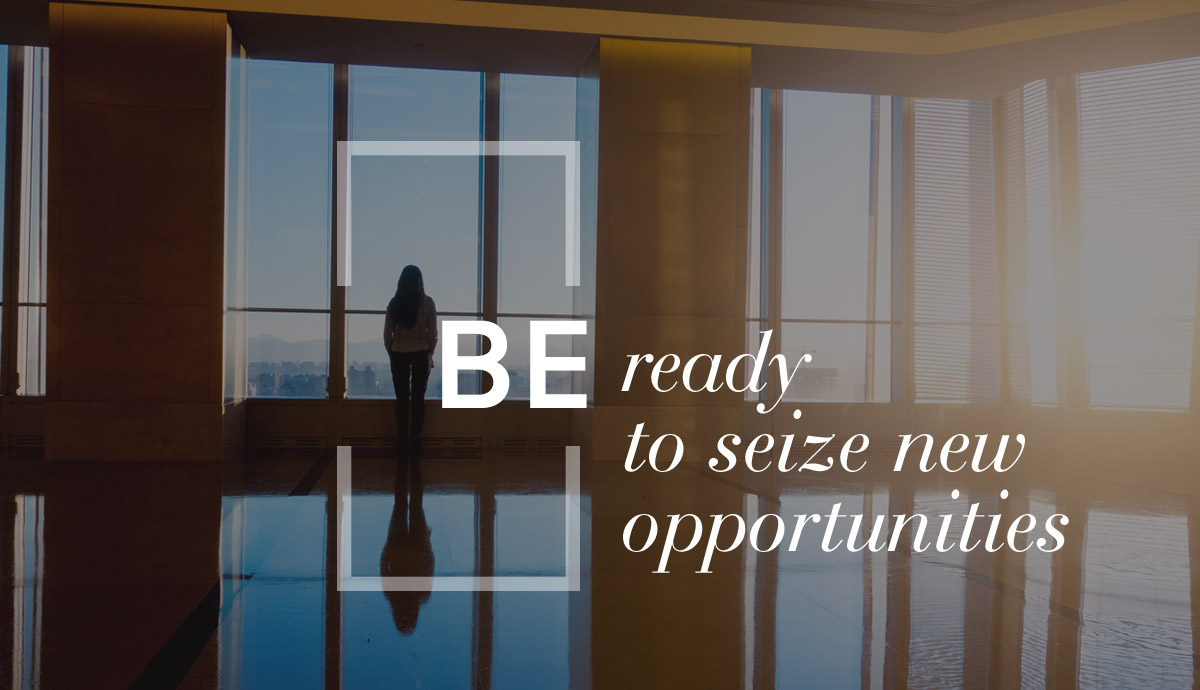 BE ready to seize new opportunities